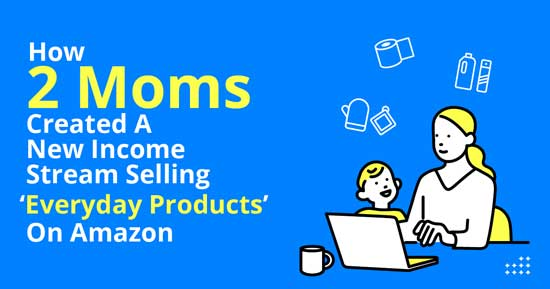 How 2 moms created income from Amazon FBA