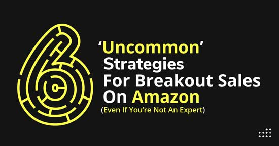 Uncommon Strategies for increased sales on Amazon FBA